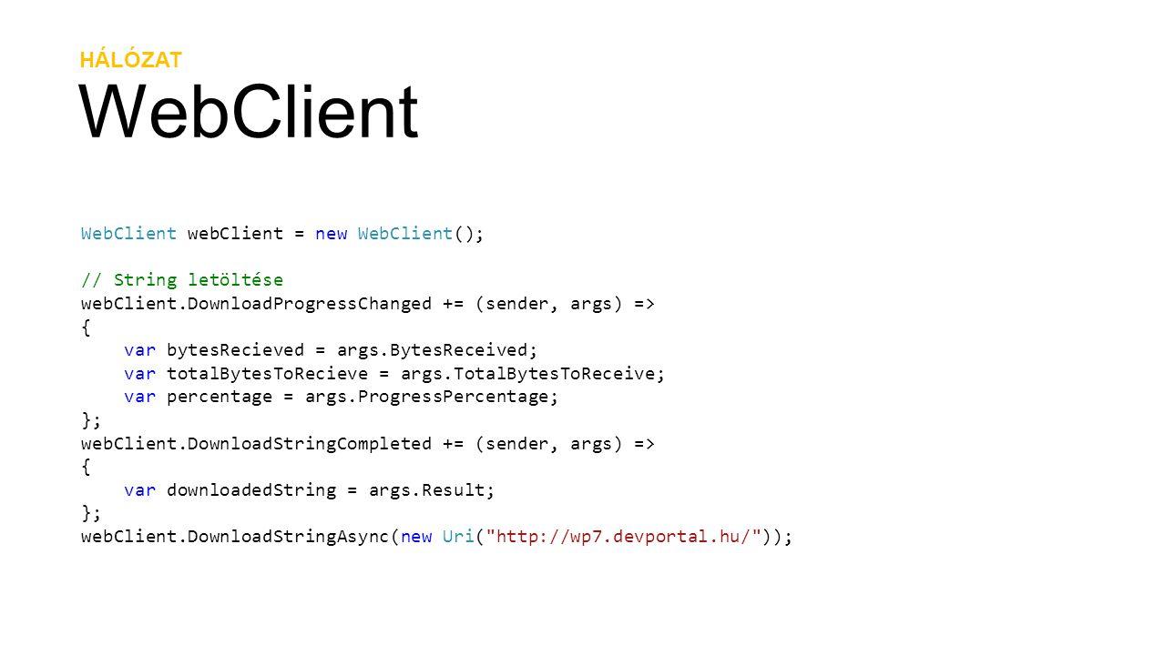 HÁLÓZAT WebClient WebClient webClient = new WebClient(); // String letöltése webClient.DownloadProgressChanged += (sender, args) => { var bytesRecieve