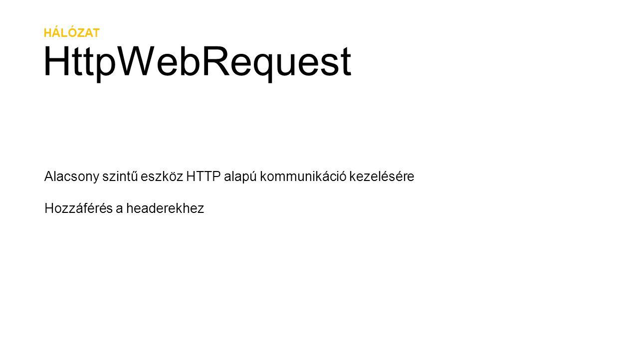 HÁLÓZAT HttpWebRequest HttpWebRequest request = HttpWebRequest.Create( http://wp7.devportal.hu ) as HttpWebRequest; request.BeginGetResponse((iar) => { using (var responseStream = request.EndGetResponse(iar).GetResponseStream()) { byte[] bytes = new byte[(int)responseStream.Length]; responseStream.Read(bytes, 0, (int)responseStream.Length); string responseString = Encoding.UTF8.GetString(bytes, 0, bytes.Length); } }, null);