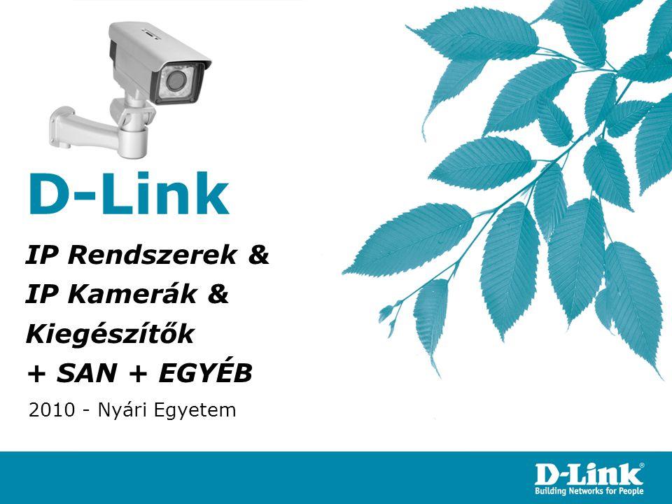 D-Link IP Rendszerek & IP Kamerák & Kiegészítők + SAN + EGYÉB 2010 - Nyári Egyetem