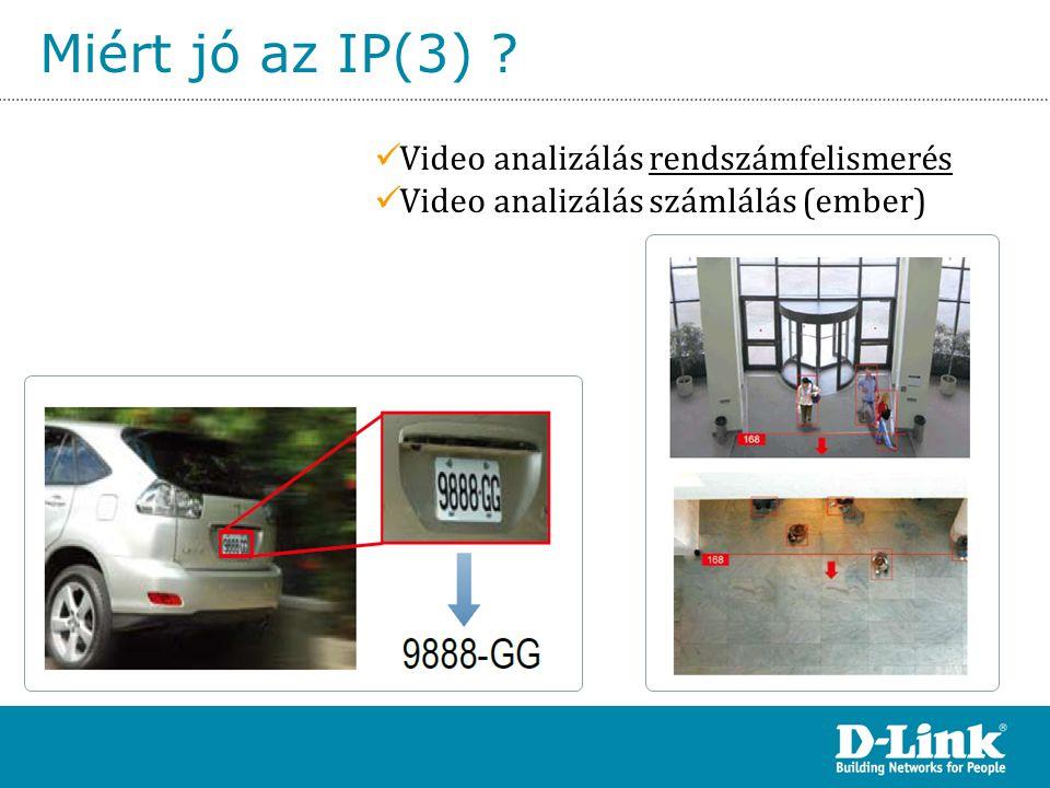 Miért jó az IP(3) ?  Video analizálás rendszámfelismerés  Video analizálás számlálás (ember)