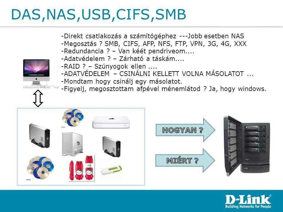 DAS,NAS,USB,CIFS,SMB -Direkt csatlakozás a számítógéphez ---Jobb esetben NAS -Megosztás ? SMB, CIFS, AFP, NFS, FTP, VPN, 3G, 4G, XXX -Redundancia ? –