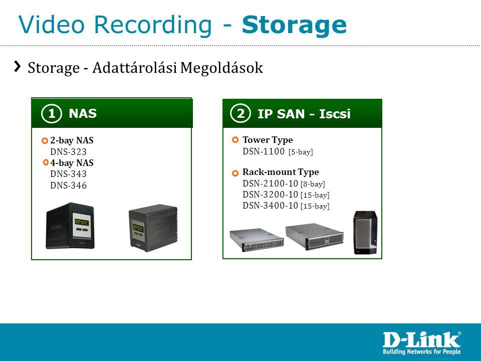 Video Recording - Storage NAS 1 IP SAN - Iscsi 2 Tower Type DSN-1100 [5-bay] Rack-mount Type DSN-2100-10 [8-bay] DSN-3200-10 [15-bay] DSN-3400-10 [15-