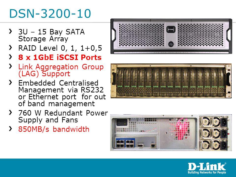 DSN-3200-10 3U – 15 Bay SATA Storage Array RAID Level 0, 1, 1+0,5 8 x 1GbE iSCSI Ports Link Aggregation Group (LAG) Support Embedded Centralised Manag