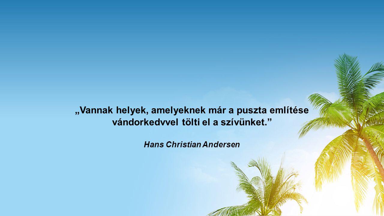 """""""Vannak helyek, amelyeknek már a puszta említése vándorkedvvel tölti el a szívünket."""" Hans Christian Andersen"""