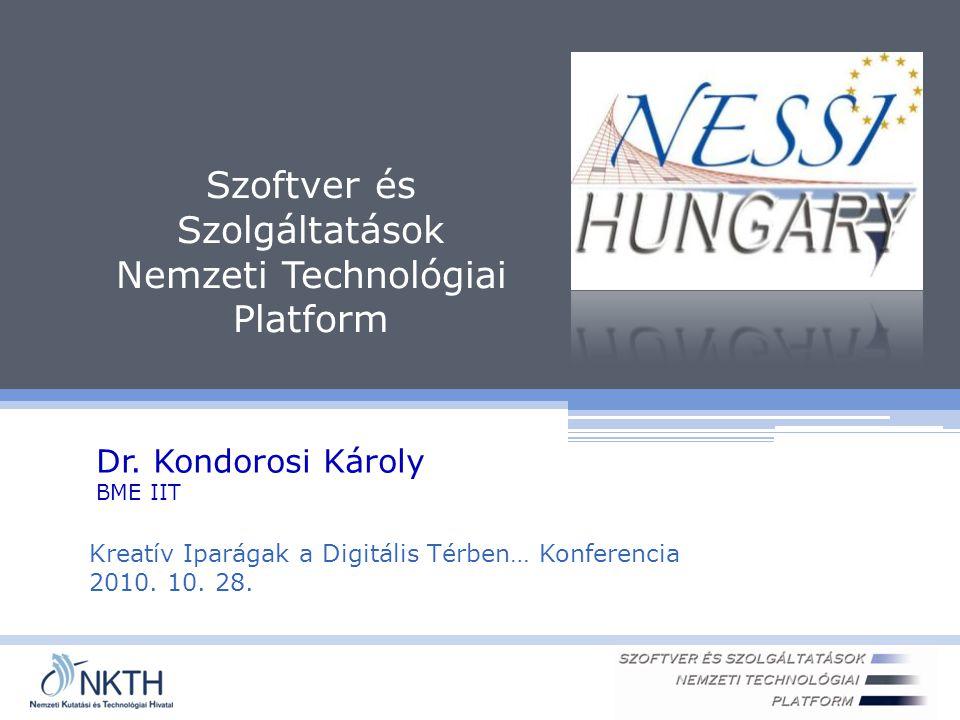 NESSI Hungary  Informatika  Húzó-toló ágazat  Nélküle ma nincs élet  Önállóan egyre kevésbé adható el – alkalmazás  Komplex informatikai rendszerek  Közigazgatás, közszolgáltatások  állami alapnyilvántartások, egészségügy, közmű- irányítás, digitális archívumok,  Üzleti rendszerek  pénzügyi szolgáltatások, vállalatirányítás, …  Speciális rendszerek 2010.