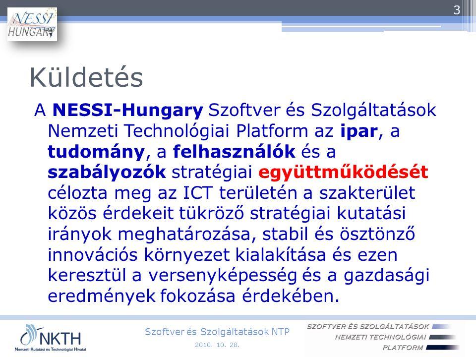 Küldetés A NESSI-Hungary Szoftver és Szolgáltatások Nemzeti Technológiai Platform az ipar, a tudomány, a felhasználók és a szabályozók stratégiai együttműködését célozta meg az ICT területén a szakterület közös érdekeit tükröző stratégiai kutatási irányok meghatározása, stabil és ösztönző innovációs környezet kialakítása és ezen keresztül a versenyképesség és a gazdasági eredmények fokozása érdekében.