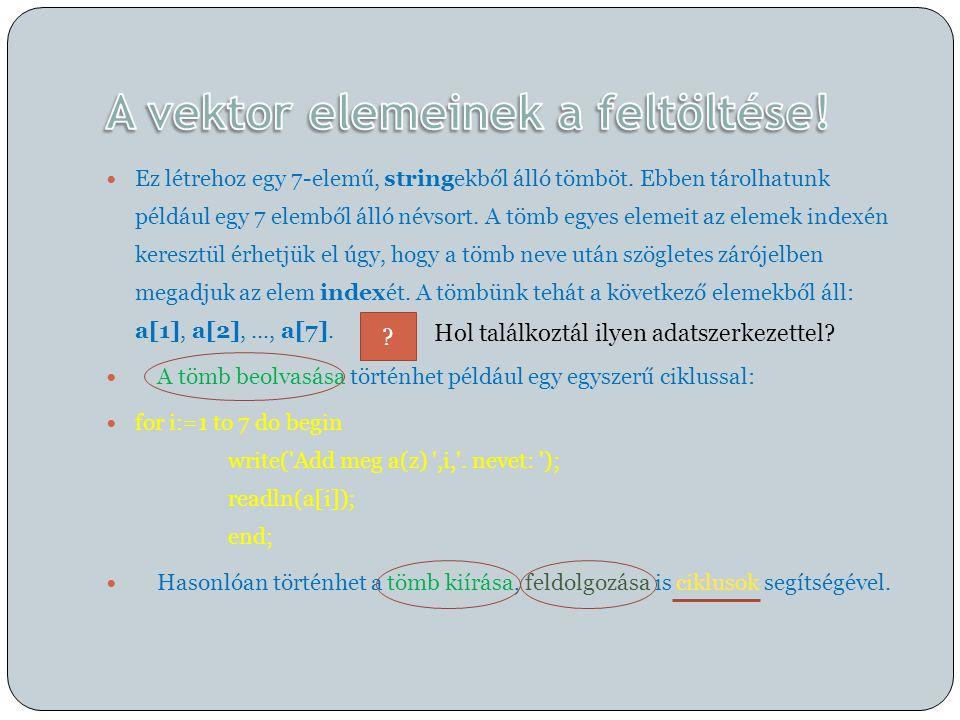 program Pelda25b; const tombmerete=10; var a:array[1..tombmerete] of integer; i:integer; begin for i:=1 to tombmerete do begin write(i, .