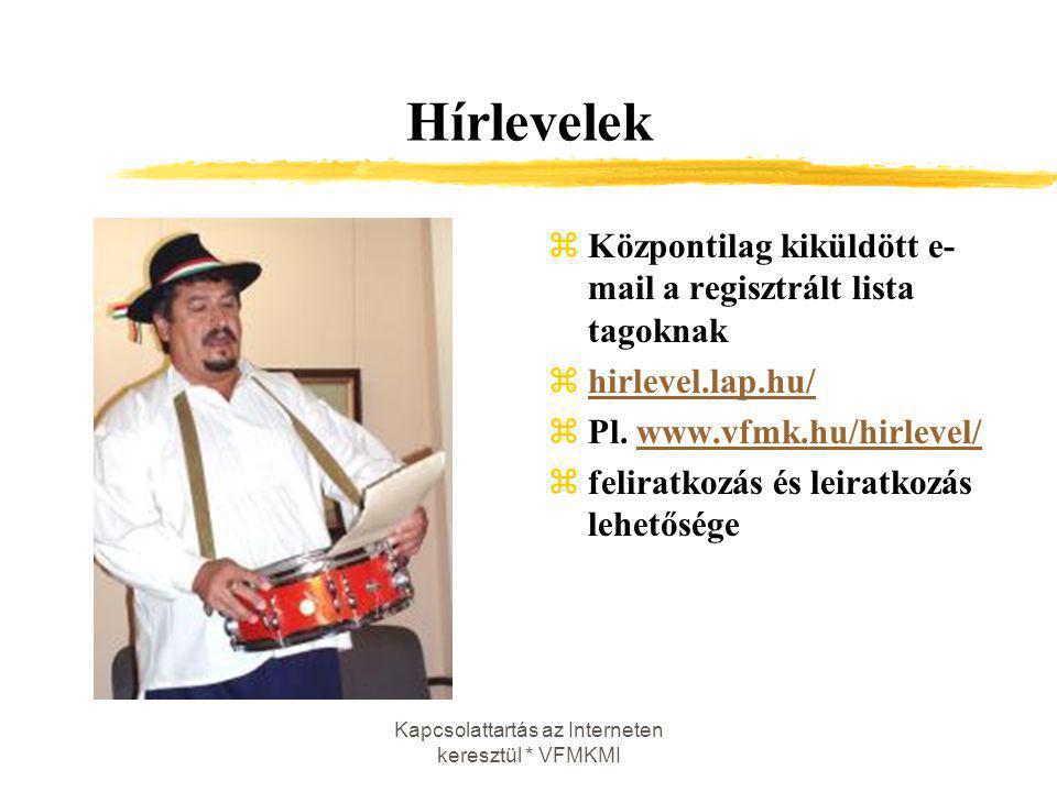 Kapcsolattartás az Interneten keresztül * VFMKMI Hírlevelek zKözpontilag kiküldött e- mail a regisztrált lista tagoknak zhirlevel.lap.hu/hirlevel.lap.