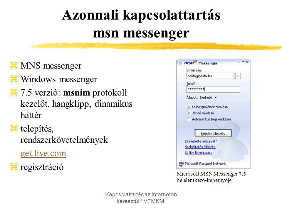 Kapcsolattartás az Interneten keresztül * VFMKMI Azonnali kapcsolattartás msn messenger zMNS messenger zWindows messenger z7.5 verzió: msnim protokoll