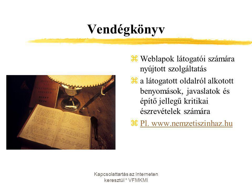 Kapcsolattartás az Interneten keresztül * VFMKMI Vendégkönyv zWeblapok látogatói számára nyújtott szolgáltatás za látogatott oldalról alkotott benyomá