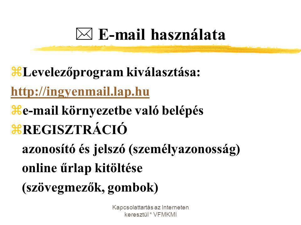 Kapcsolattartás az Interneten keresztül * VFMKMI  E-mail használata zLevelezőprogram kiválasztása: http://ingyenmail.lap.hu ze-mail környezetbe való