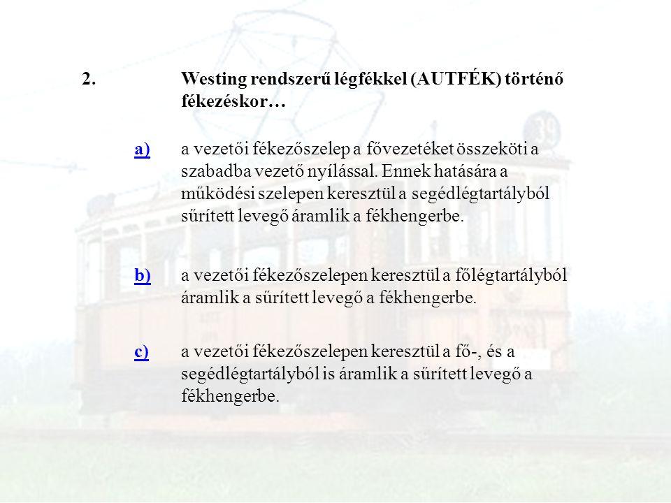 13.Mi a biztonsági szelep feladata.a)Állandó légnyomást biztosít a főlégtartályban.