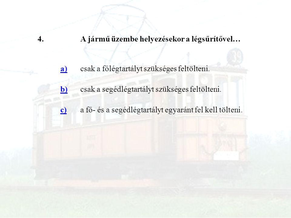 4.A jármű üzembe helyezésekor a légsűrítővel… a)csak a főlégtartályt szükséges feltölteni. b)csak a segédlégtartályt szükséges feltölteni. c)a fő- és