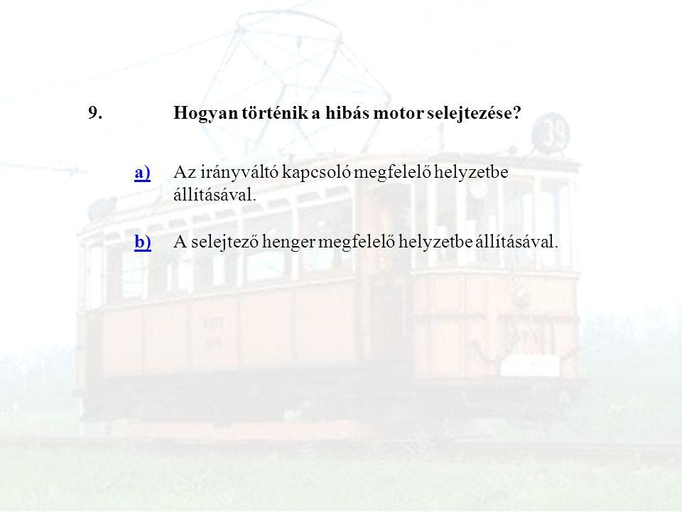 9.Hogyan történik a hibás motor selejtezése? a)Az irányváltó kapcsoló megfelelő helyzetbe állításával. b)A selejtező henger megfelelő helyzetbe állítá