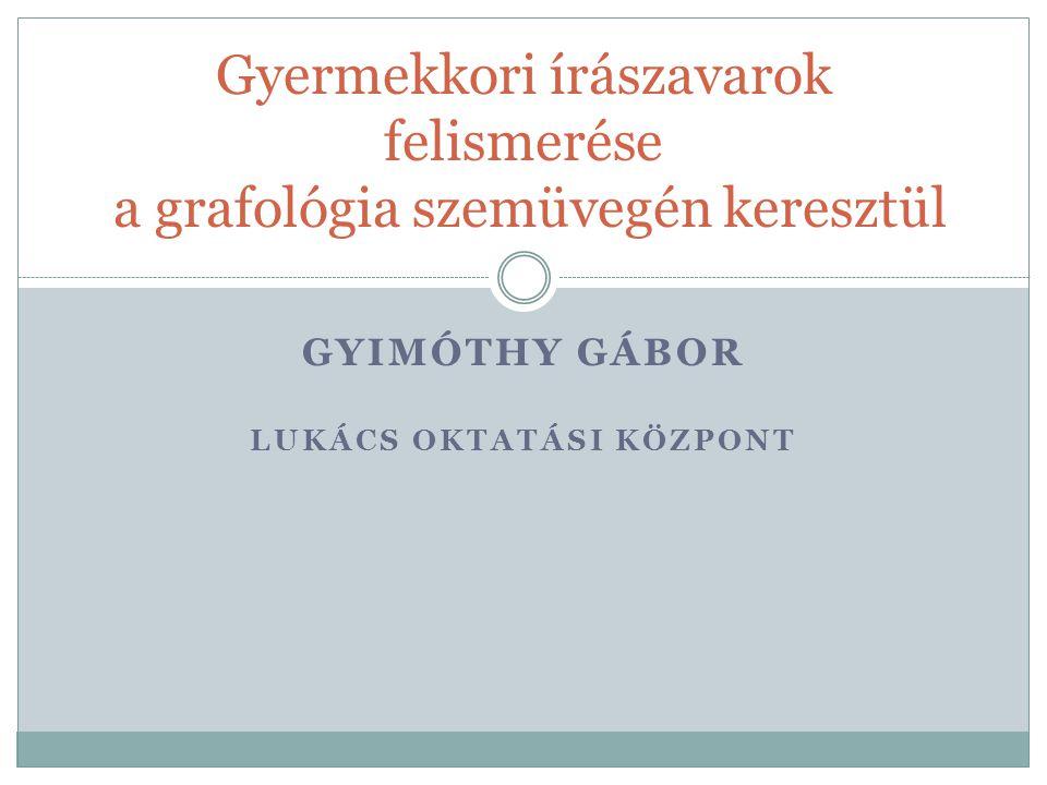 Köszönöm a figyelmet! www.grafologia.hu 2014. 06. 26. Gyimóthy Gábor - Lukács Oktatási Központ