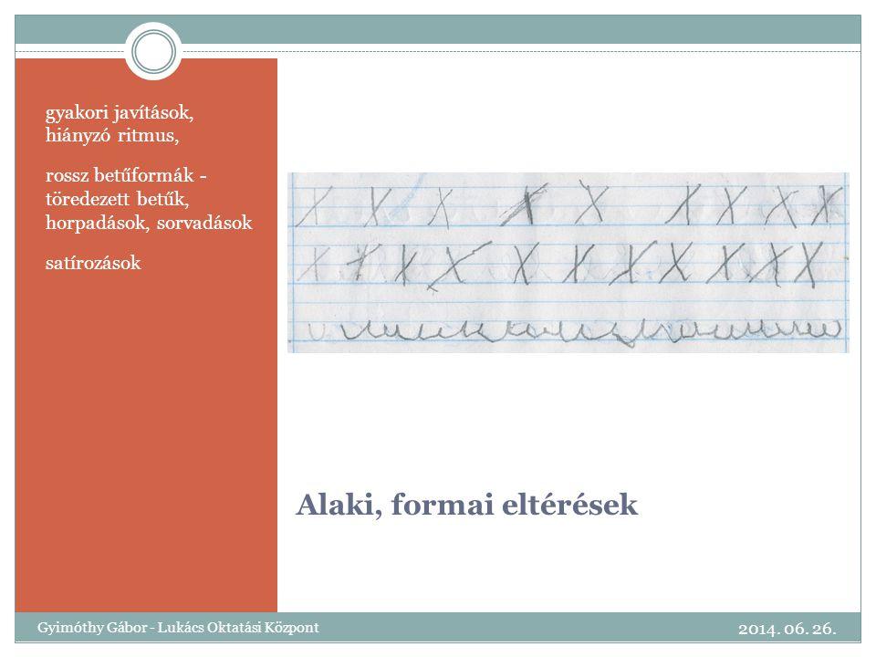 Alaki, formai eltérések gyakori javítások, hiányzó ritmus, rossz betűformák - töredezett betűk, horpadások, sorvadások satírozások 2014. 06. 26. Gyimó