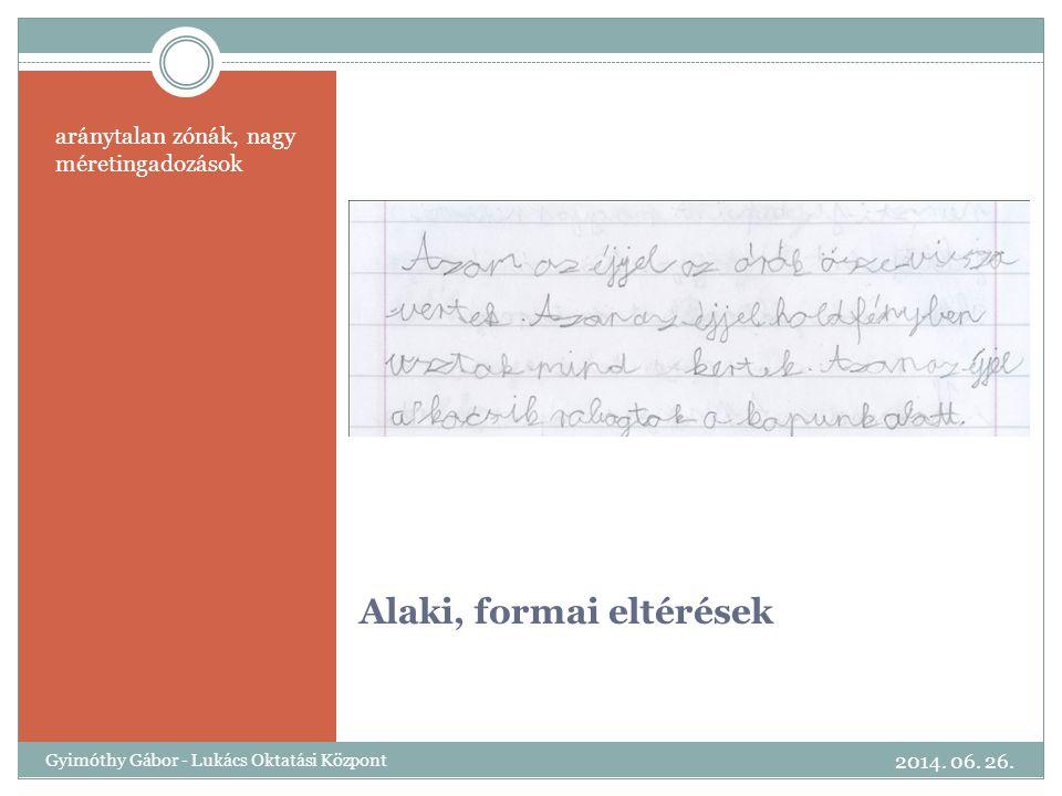Alaki, formai eltérések aránytalan zónák, nagy méretingadozások 2014. 06. 26. Gyimóthy Gábor - Lukács Oktatási Központ