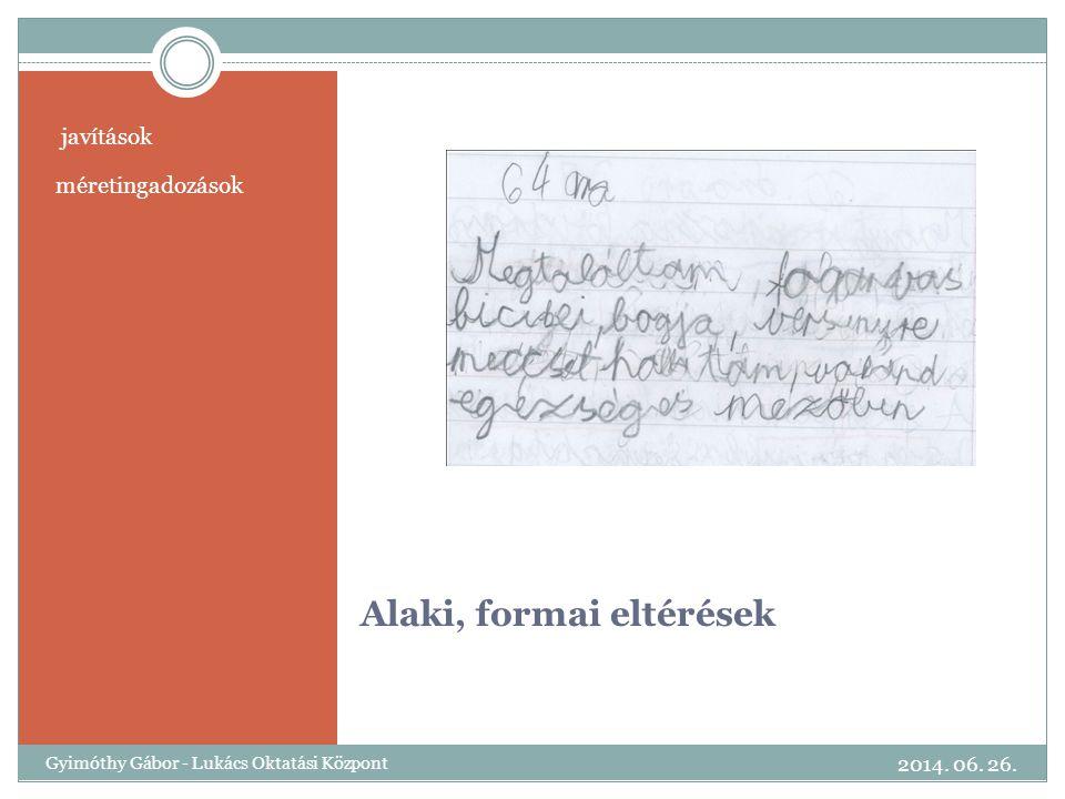 Alaki, formai eltérések javítások méretingadozások 2014. 06. 26. Gyimóthy Gábor - Lukács Oktatási Központ