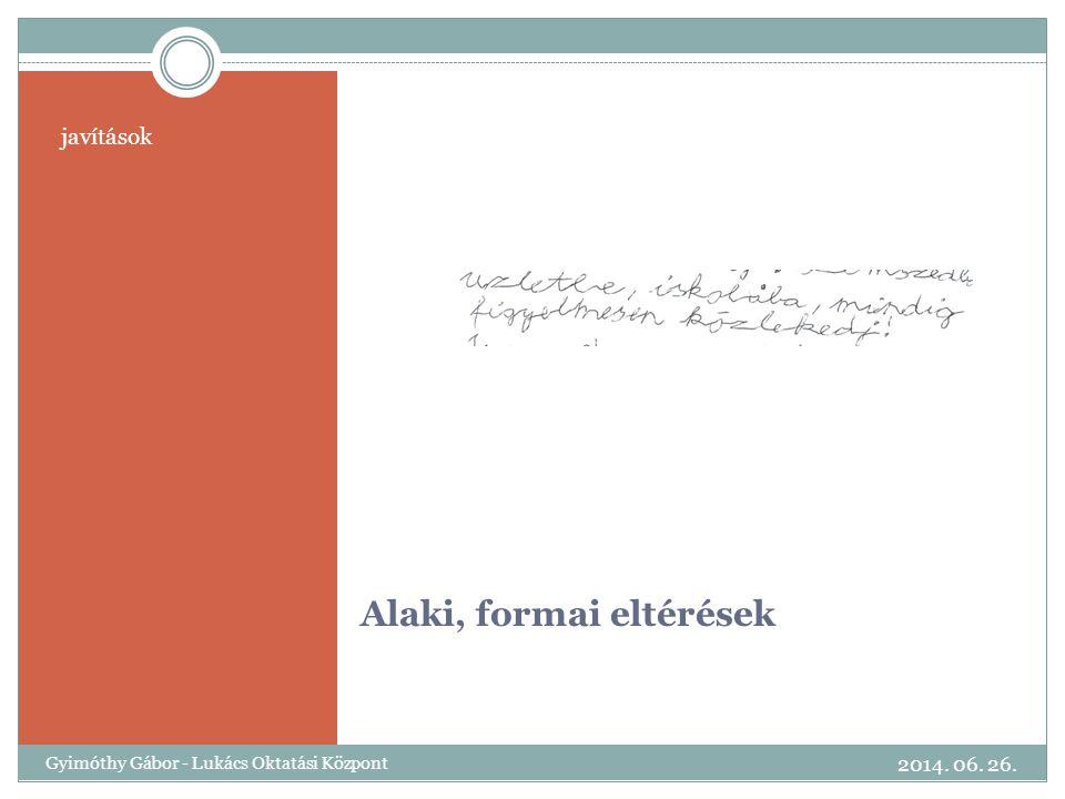 Alaki, formai eltérések javítások 2014. 06. 26. Gyimóthy Gábor - Lukács Oktatási Központ