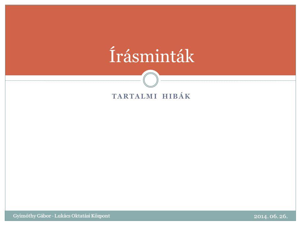 TARTALMI HIBÁK Írásminták 2014. 06. 26. Gyimóthy Gábor - Lukács Oktatási Központ
