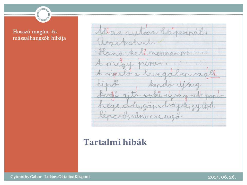 Tartalmi hibák Hosszú magán- és mássalhangzók hibája 2014. 06. 26. Gyimóthy Gábor - Lukács Oktatási Központ