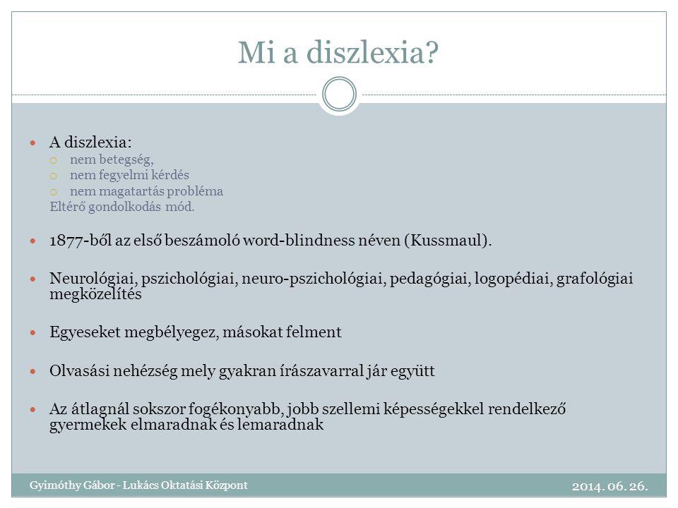 Mi a diszlexia?  A diszlexia:  nem betegség,  nem fegyelmi kérdés  nem magatartás probléma Eltérő gondolkodás mód.  1877-ből az első beszámoló wo
