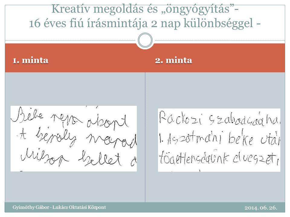 """1. minta Kreatív megoldás és """"öngyógyítás""""- 16 éves fiú írásmintája 2 nap különbséggel - 2. minta 2014. 06. 26. Gyimóthy Gábor - Lukács Oktatási Közpo"""