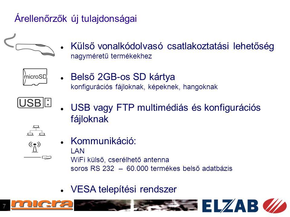 Árellenőrzők új tulajdonságai  Külső vonalkódolvasó csatlakoztatási lehetőség nagyméretű termékekhez  Belső 2GB-os SD kártya konfigurációs fájloknak, képeknek, hangoknak  USB vagy FTP multimédiás és konfigurációs fájloknak  Kommunikáció: LAN WiFi külső, cserélhető antenna soros RS 232 – 60.000 termékes belső adatbázis  VESA telepítési rendszer 7