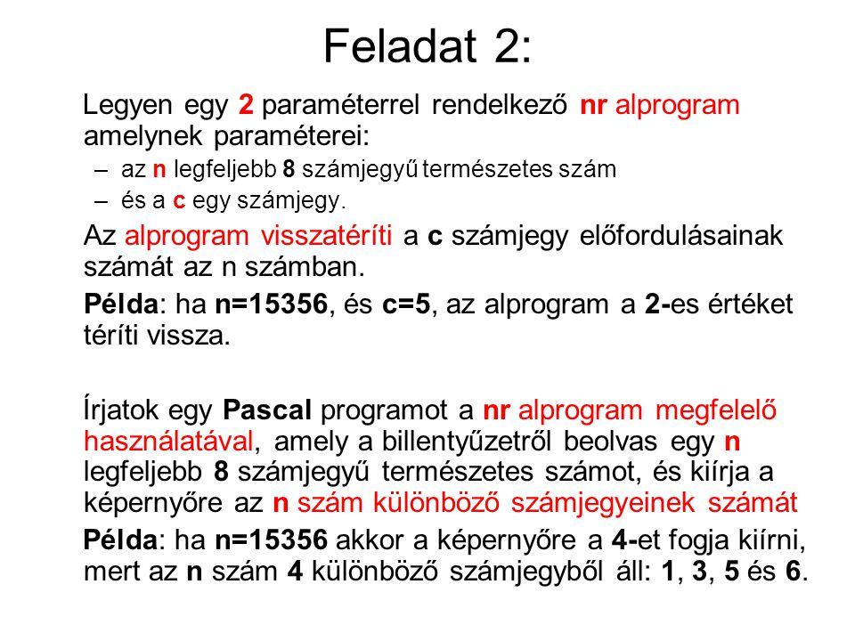 Feladat 2: Legyen egy 2 paraméterrel rendelkező nr alprogram amelynek paraméterei: –az n legfeljebb 8 számjegyű természetes szám –és a c egy számjegy.