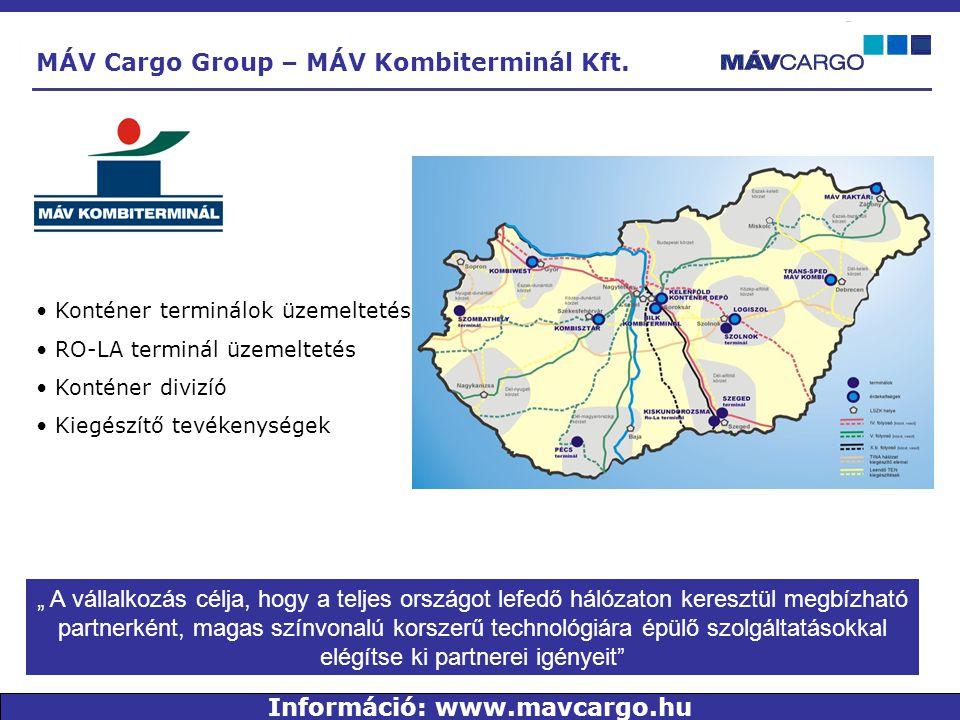 """"""" A vállalkozás célja, hogy a teljes országot lefedő hálózaton keresztül megbízható partnerként, magas színvonalú korszerű technológiára épülő szolgáltatásokkal elégítse ki partnerei igényeit • Konténer terminálok üzemeltetés • RO-LA terminál üzemeltetés • Konténer divizíó • Kiegészítő tevékenységek MÁV Cargo Group – MÁV Kombiterminál Kft."""