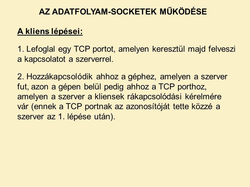 A kliens lépései: 1. Lefoglal egy TCP portot, amelyen keresztül majd felveszi a kapcsolatot a szerverrel. 2. Hozzákapcsolódik ahhoz a géphez, amelyen