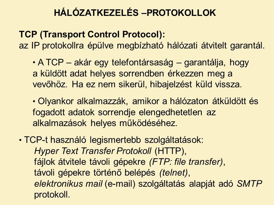TCP (Transport Control Protocol): az IP protokollra épülve megbízható hálózati átvitelt garantál. • A TCP – akár egy telefontársaság – garantálja, hog