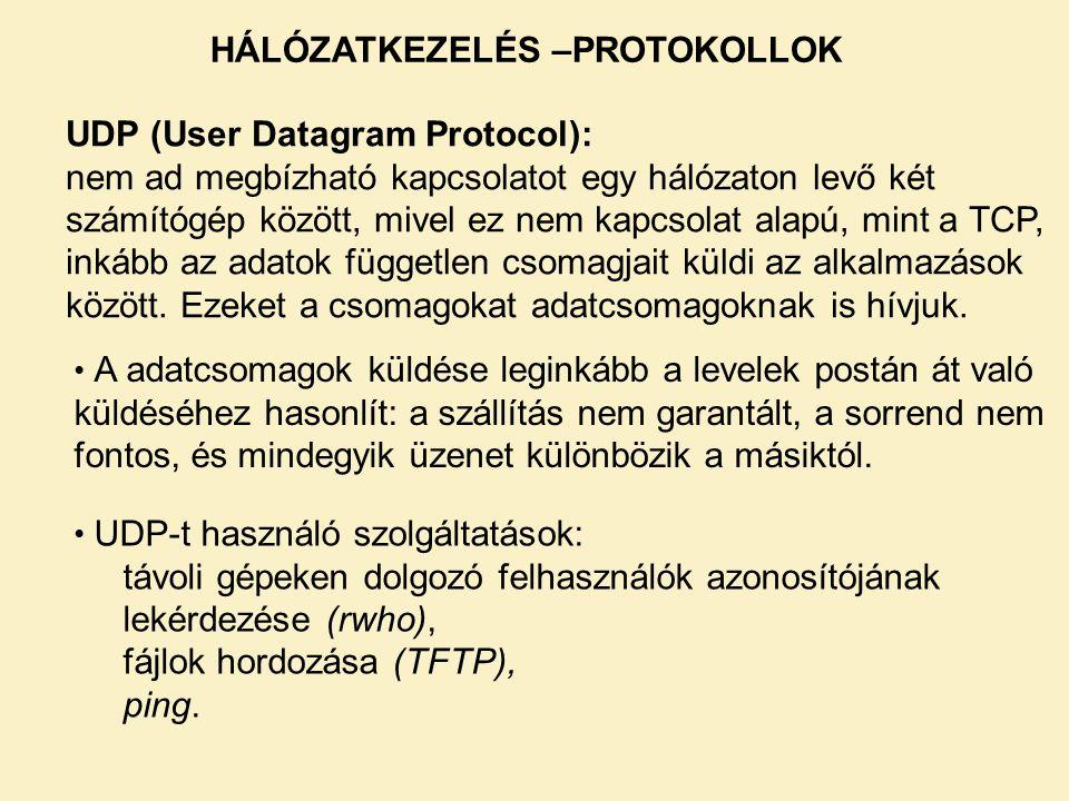 UDP (User Datagram Protocol): nem ad megbízható kapcsolatot egy hálózaton levő két számítógép között, mivel ez nem kapcsolat alapú, mint a TCP, inkább