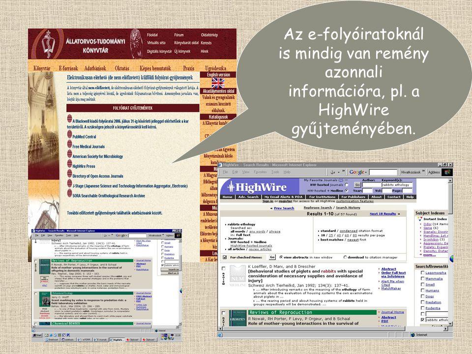 Az e-folyóiratoknál is mindig van remény azonnali információra, pl. a HighWire gyűjteményében.