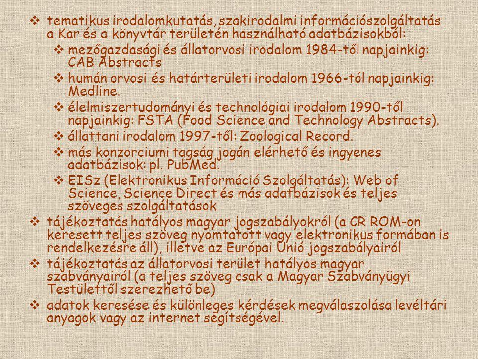  tematikus irodalomkutatás, szakirodalmi információszolgáltatás a Kar és a könyvtár területén használható adatbázisokból:  mezőgazdasági és állatorvosi irodalom 1984-től napjainkig: CAB Abstracts  humán orvosi és határterületi irodalom 1966-tól napjainkig: Medline.