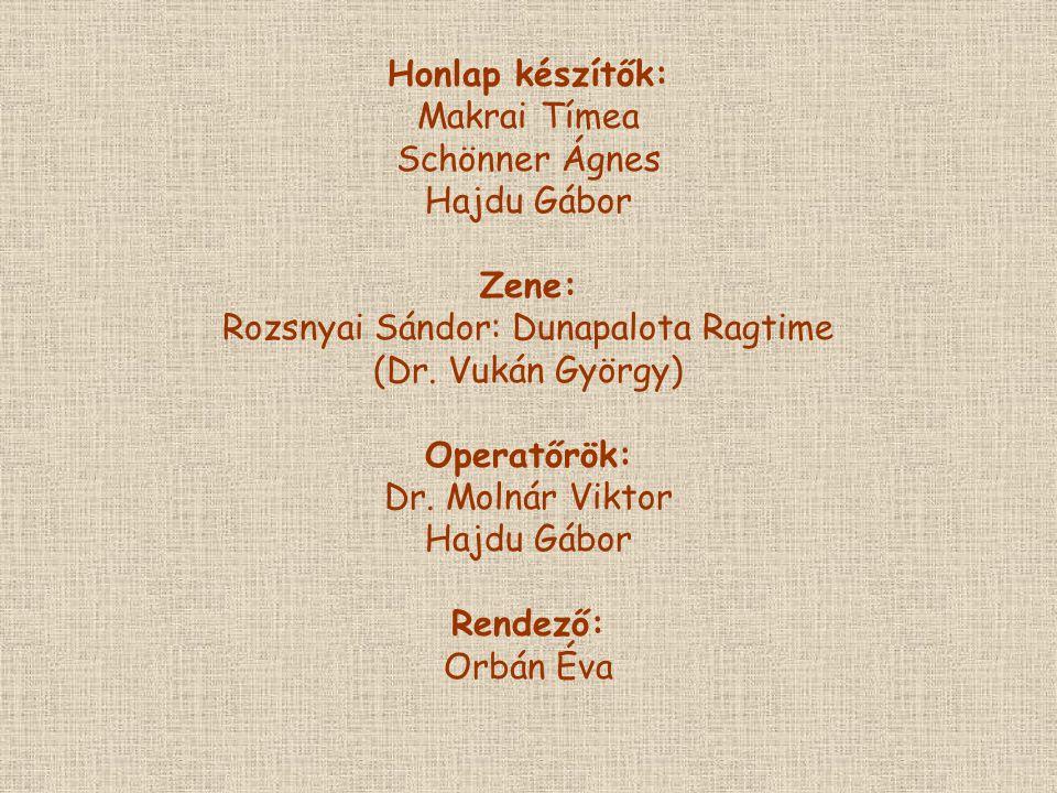 Honlap készítők: Makrai Tímea Schönner Ágnes Hajdu Gábor Zene: Rozsnyai Sándor: Dunapalota Ragtime (Dr.
