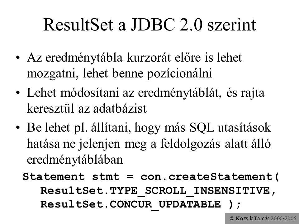 © Kozsik Tamás 2000-2006 ResultSet a JDBC 2.0 szerint •Az eredménytábla kurzorát előre is lehet mozgatni, lehet benne pozícionálni •Lehet módosítani az eredménytáblát, és rajta keresztül az adatbázist •Be lehet pl.