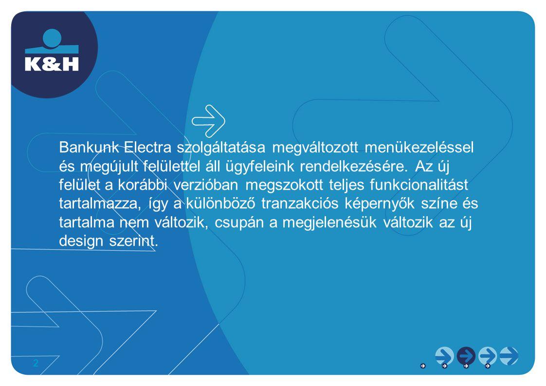 2 Bankunk Electra szolgáltatása megváltozott menükezeléssel és megújult felülettel áll ügyfeleink rendelkezésére. Az új felület a korábbi verzióban me