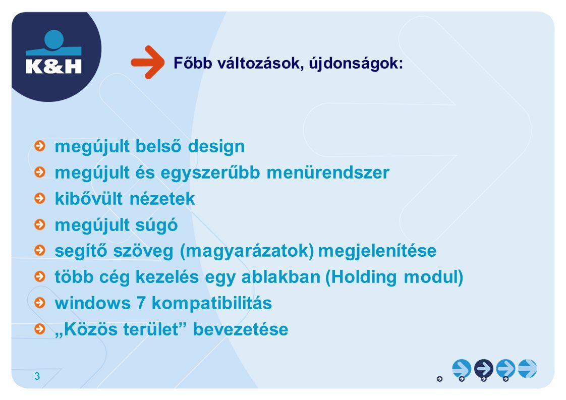 """3 Főbb változások, újdonságok: megújult belső design megújult és egyszerűbb menürendszer kibővült nézetek megújult súgó segítő szöveg (magyarázatok) megjelenítése több cég kezelés egy ablakban (Holding modul) windows 7 kompatibilitás """"Közös terület bevezetése"""