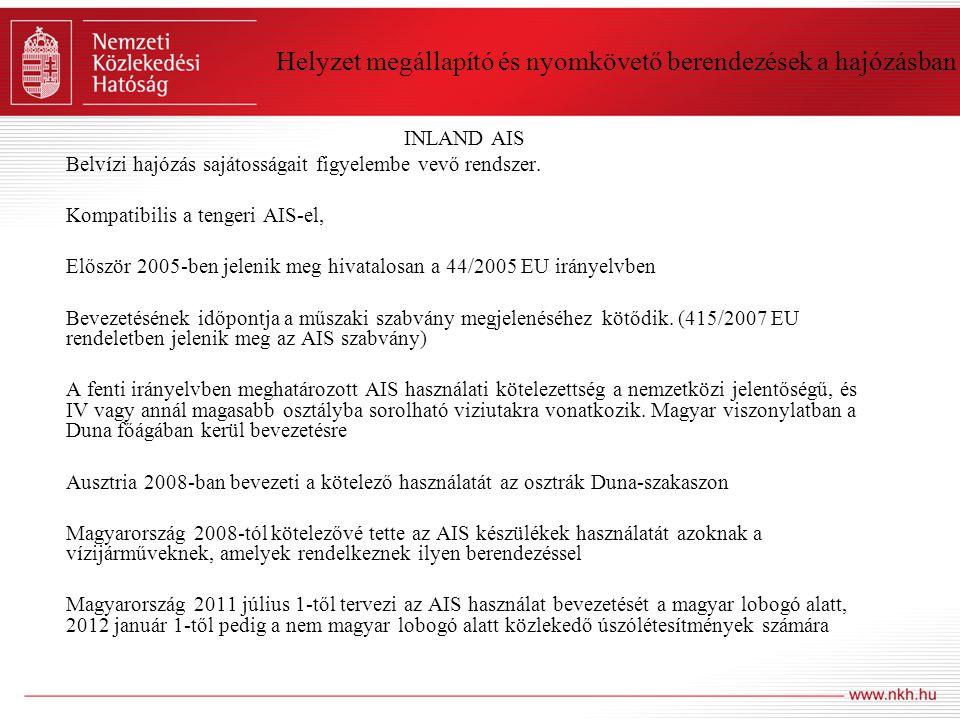Helyzet megállapító és nyomkövető berendezések a hajózásban INLAND AIS Belvízi hajózás sajátosságait figyelembe vevő rendszer. Kompatibilis a tengeri