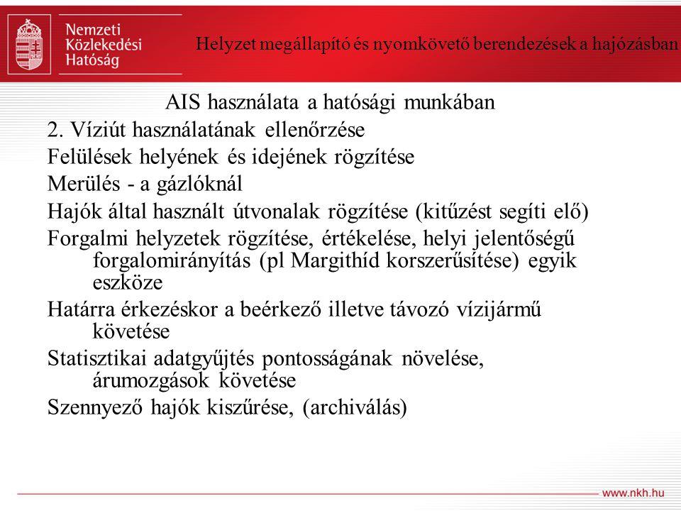 Helyzet megállapító és nyomkövető berendezések a hajózásban AIS használata a hatósági munkában 2. Víziút használatának ellenőrzése Felülések helyének
