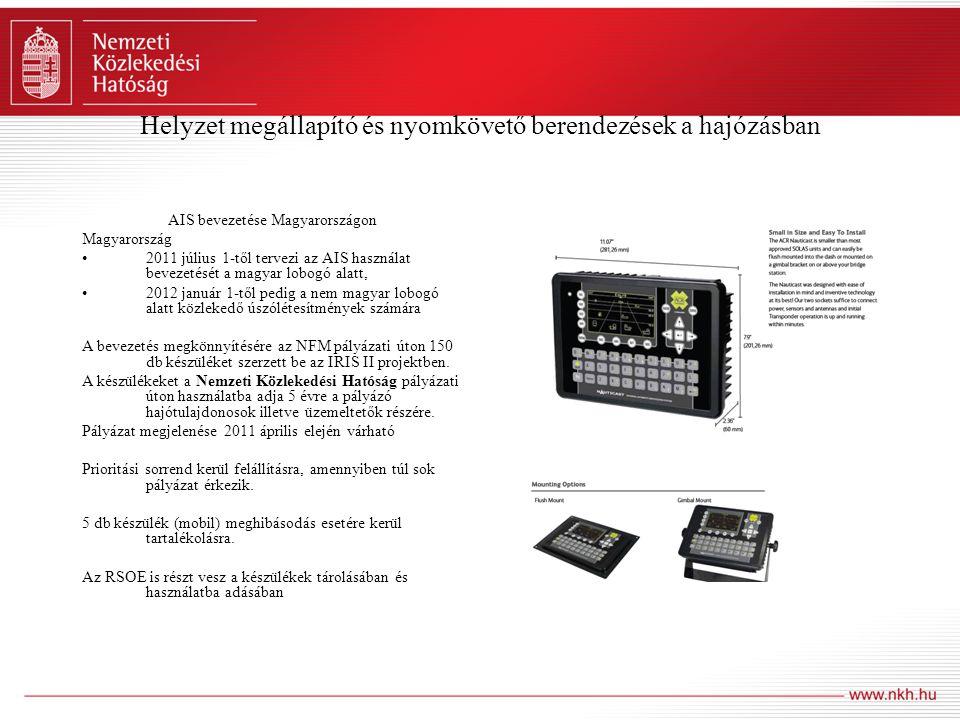 Helyzet megállapító és nyomkövető berendezések a hajózásban AIS bevezetése Magyarországon Magyarország •2011 július 1-től tervezi az AIS használat bev