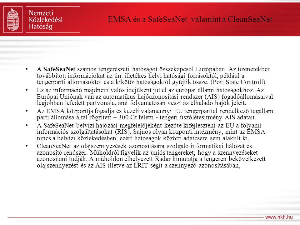 EMSA és a SafeSeaNet valamint a CleanSeaNet •A SafeSeaNet számos tengerészeti hatóságot összekapcsol Európában. Az üzenetekben továbbított információk