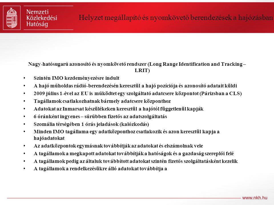 Helyzet megállapító és nyomkövető berendezések a hajózásban LRIT adatok SOLAS V/19-1, Long Range Identification & Tracking (LRIT) Regulations.