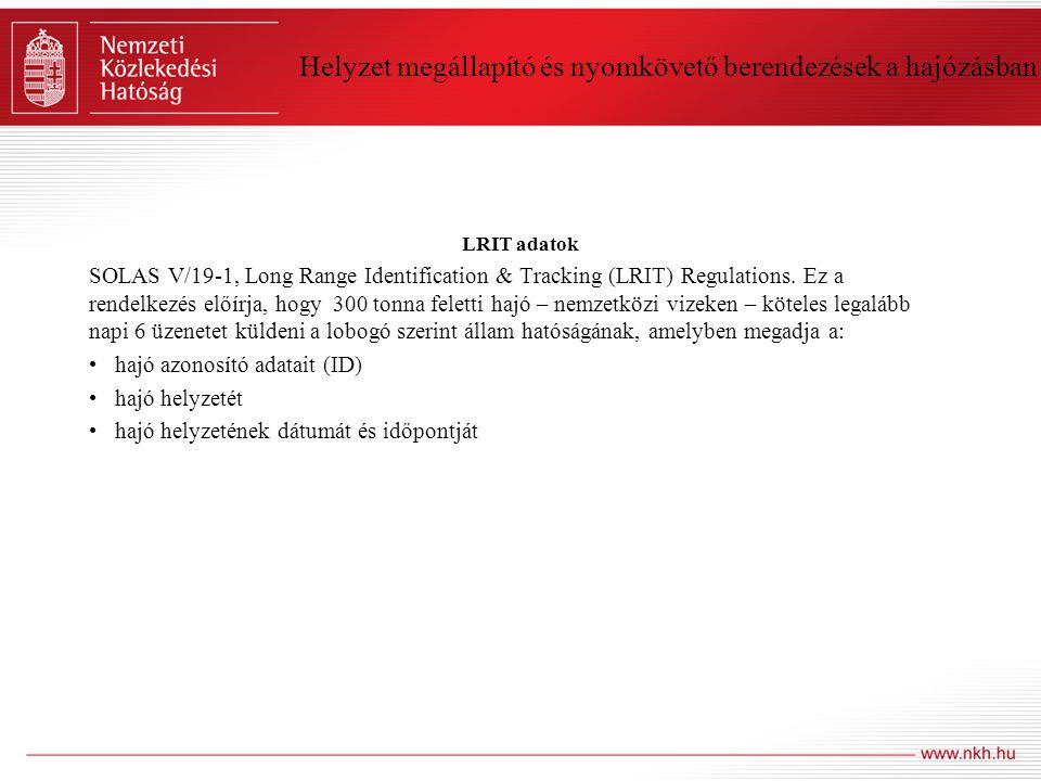 Helyzet megállapító és nyomkövető berendezések a hajózásban LRIT adatok SOLAS V/19-1, Long Range Identification & Tracking (LRIT) Regulations. Ez a re