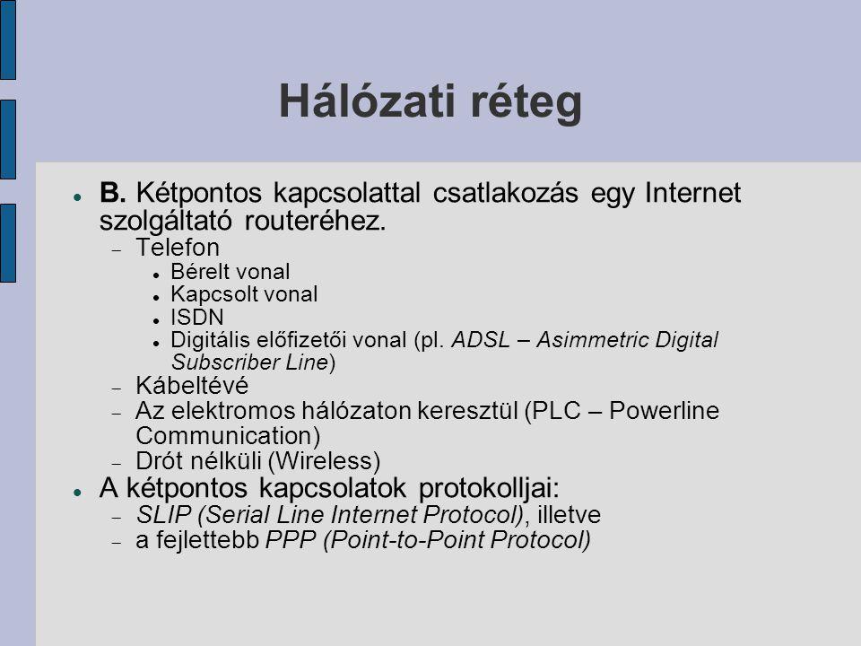 Hálózati réteg  Megbízhatatlan, összeköttetés mentes szolgálat  IP (Internet Protocol):  csomagforma definiálása,  útvonalválasztás,  csomagfeldolgozásra vonatkozó szabályok.