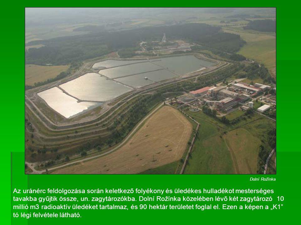 Az uránérc feldolgozása során keletkező folyékony és üledékes hulladékot mesterséges tavakba gyűjtik össze, un. zagytározókba. Dolní Rožínka közelében