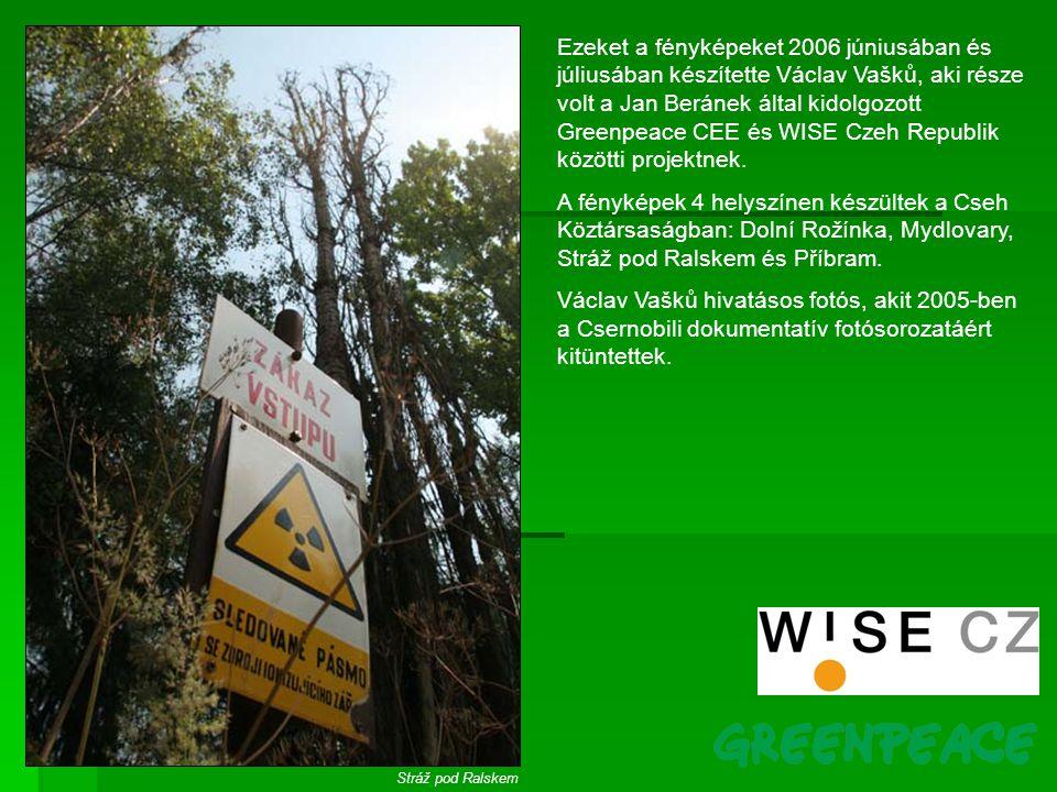 Ezeket a fényképeket 2006 júniusában és júliusában készítette Václav Vašků, aki része volt a Jan Beránek által kidolgozott Greenpeace CEE és WISE Czeh