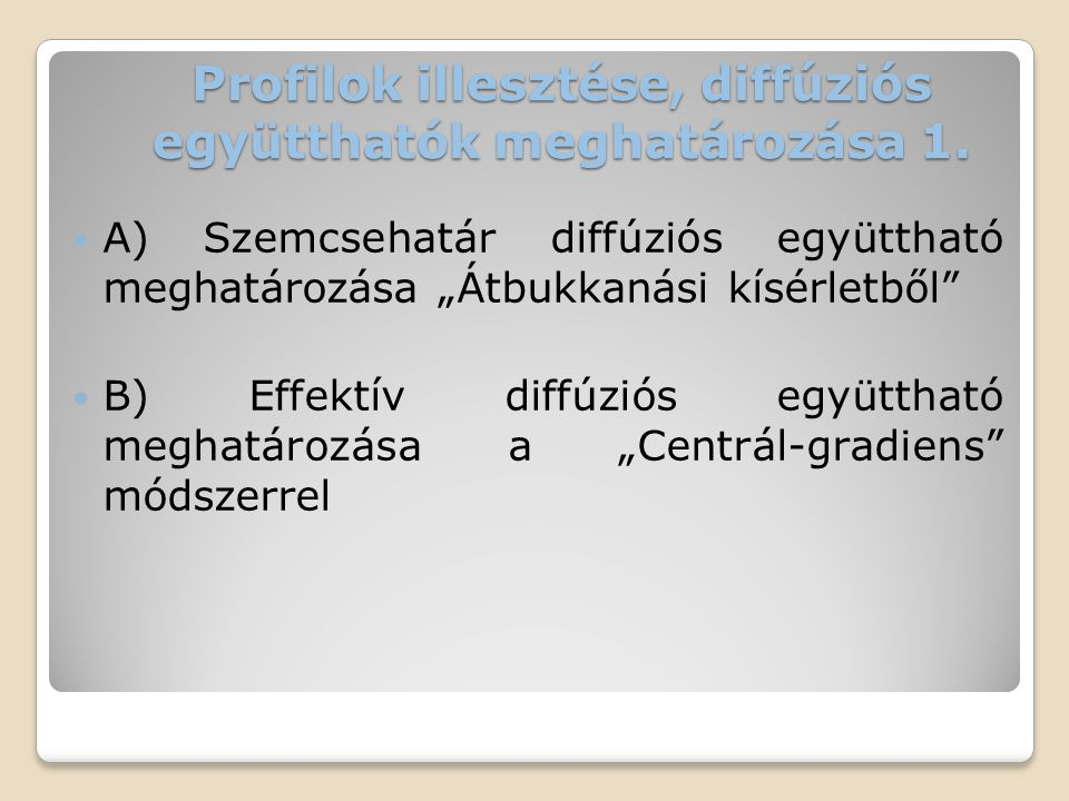 """Profilok illesztése, diffúziós együtthatók meghatározása 1.  A) Szemcsehatár diffúziós együttható meghatározása """"Átbukkanási kísérletből""""  B) Effekt"""