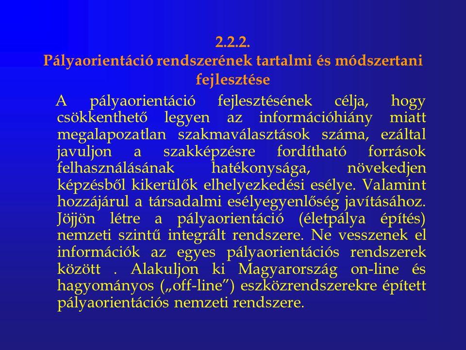 2.2.2. Pályaorientáció rendszerének tartalmi és módszertani fejlesztése A pályaorientáció fejlesztésének célja, hogy csökkenthető legyen az információ